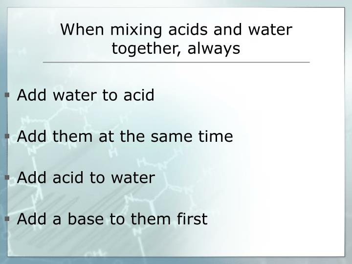 When mixing acids and water