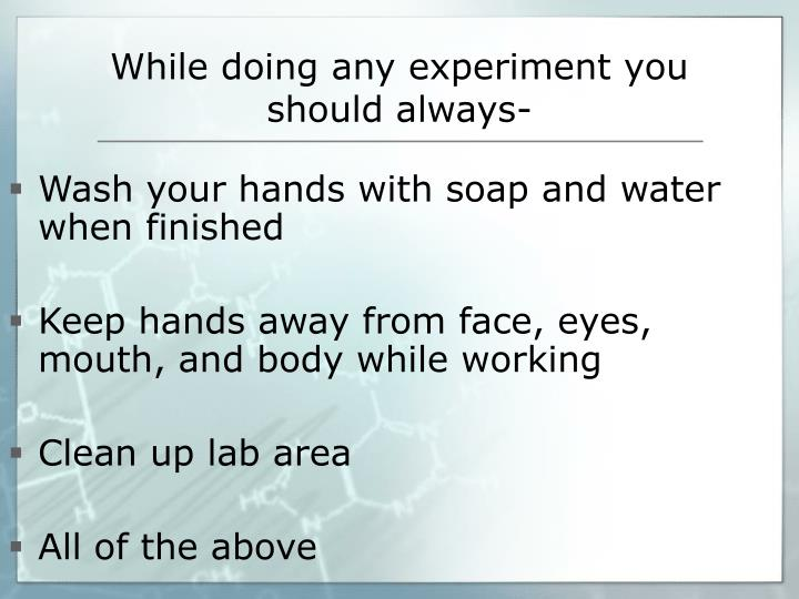 While doing any experiment you