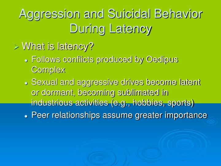 Aggression and suicidal behavior during latency