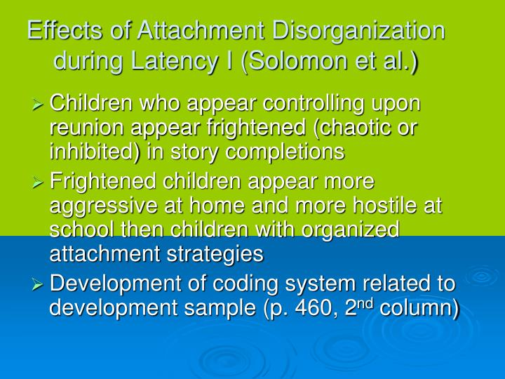 Effects of Attachment Disorganization during Latency I (Solomon et al.)