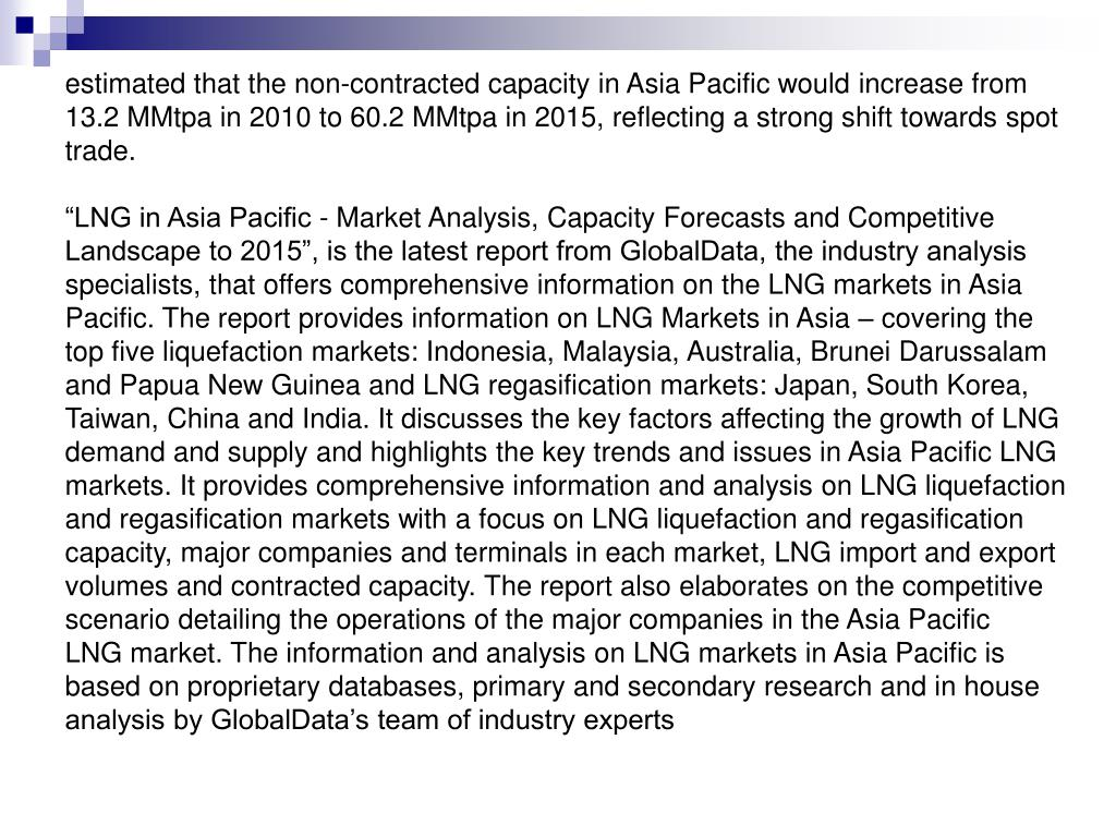 estimated that the non-contracted capacity in Asia Pacific would increase from 13.2 MMtpa in 2010 to 60.2 MMtpa in 2015, reflecting a strong shift towards spot trade.