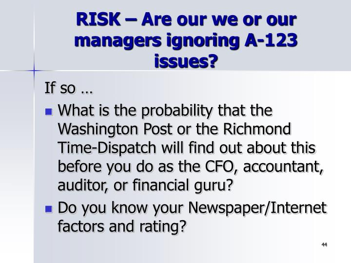 RISK – Are our we or our managers ignoring A-123 issues?