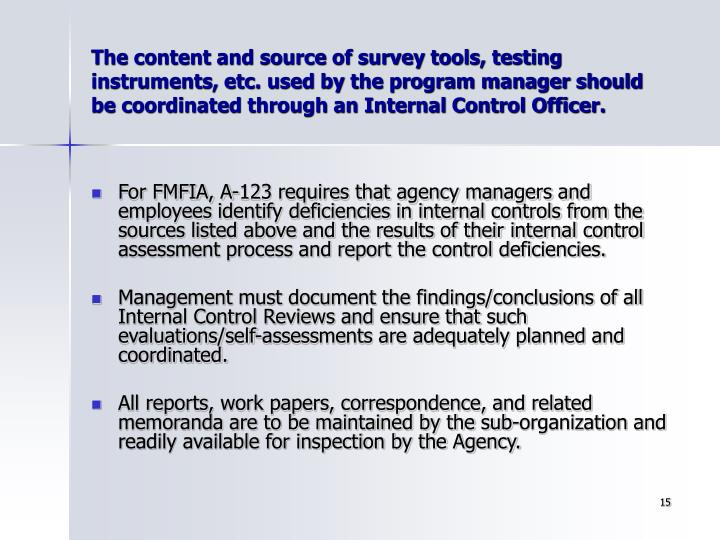 The content and source of survey tools, testing instruments, etc. used by the program manager should be coordinated through an Internal Control Officer.