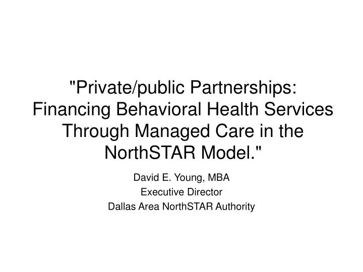 """Private/public Partnerships: Financing Behavioral Health Services Through Managed Care in the North..."