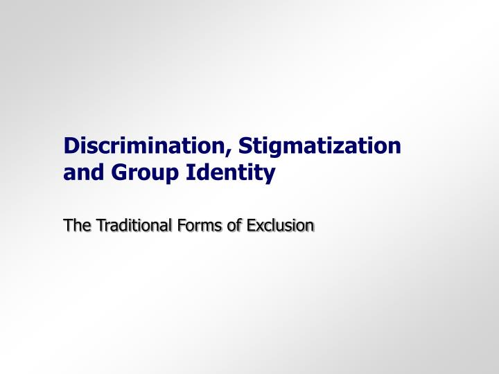 Discrimination, Stigmatization and Group Identity
