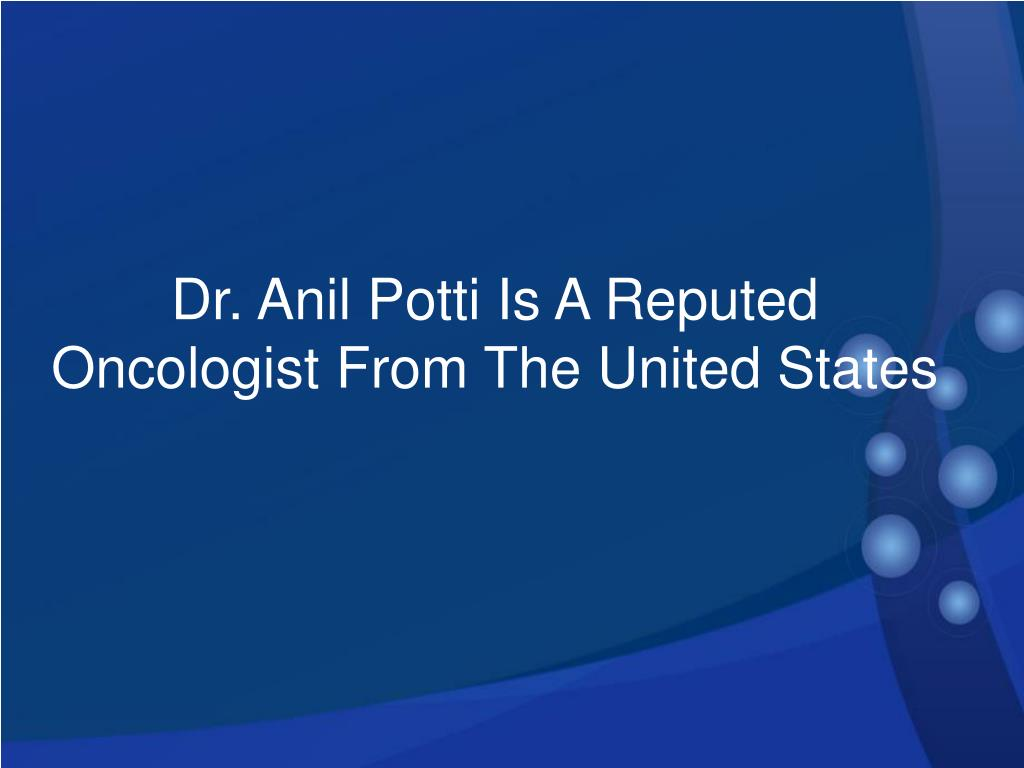 Dr. Anil Potti Is A Reputed Oncologist From The United States