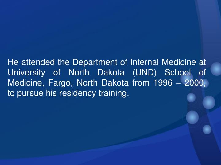 He attended the Department of Internal Medicine at University of North Dakota (UND) School of Medici...