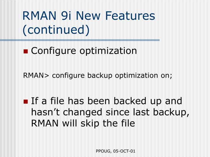 RMAN 9i New Features (continued)