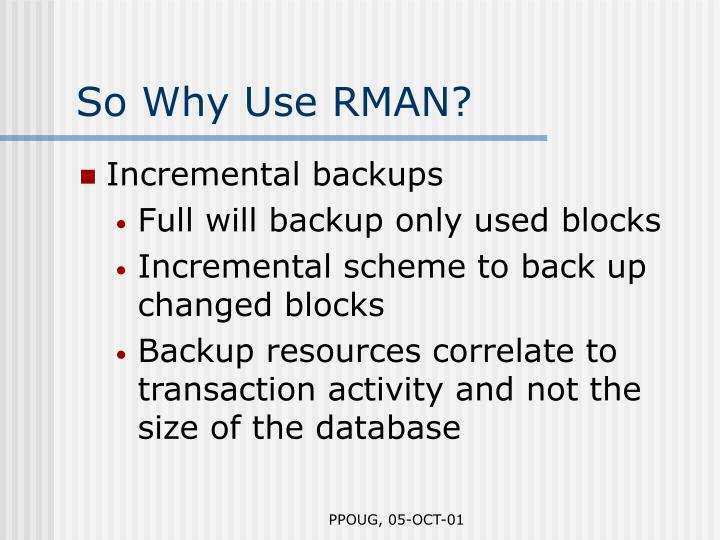 So Why Use RMAN?