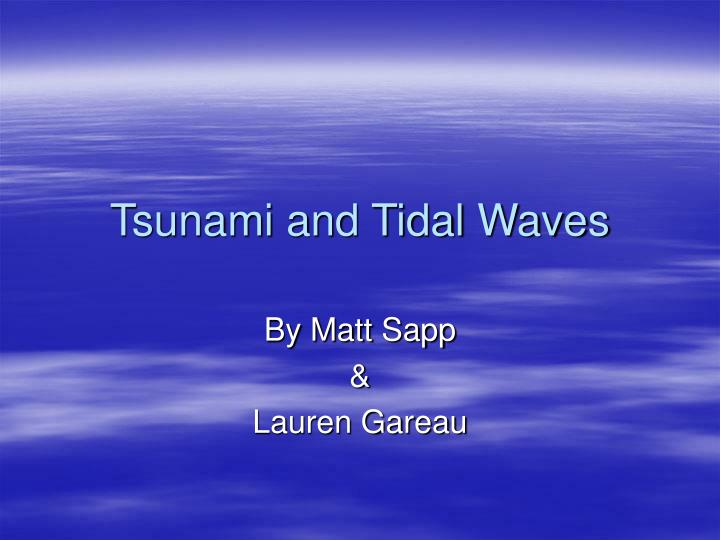 Tsunami and tidal waves