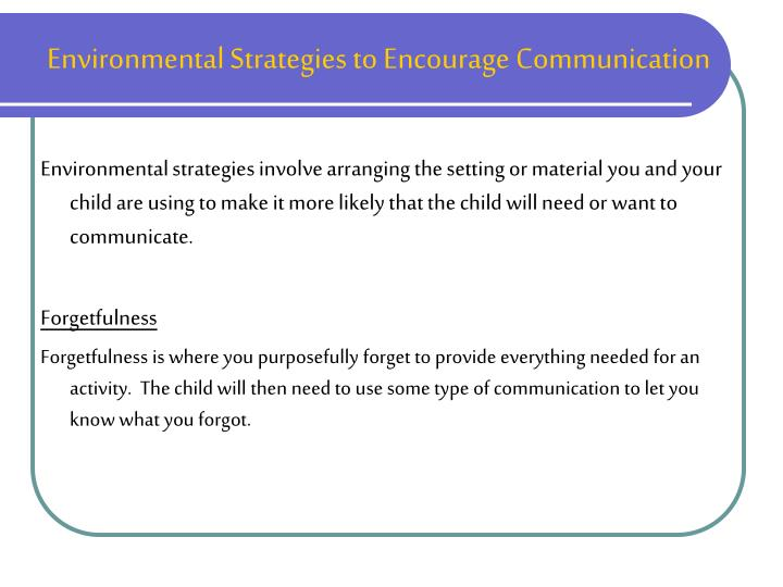 Environmental Strategies to Encourage Communication