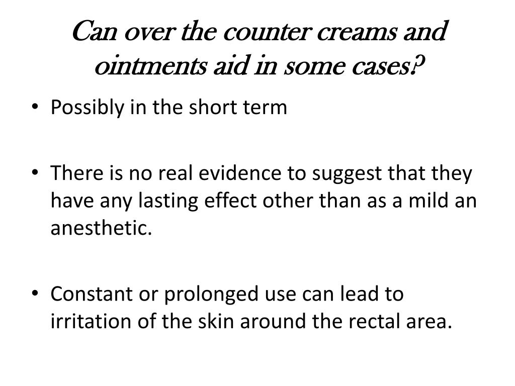 Can over the counter creams and ointments aid in some cases?