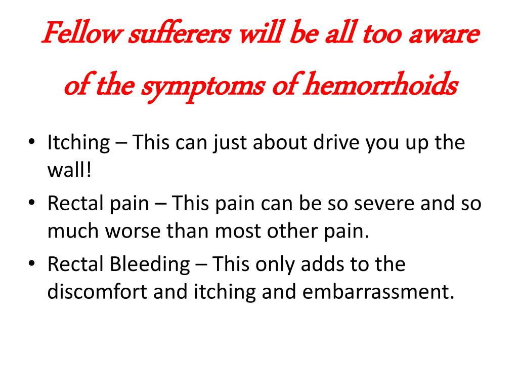Fellow sufferers will be all too aware of the symptoms of hemorrhoids