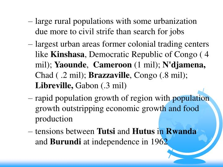 large rural populations with some urbanization due more to civil strife than search for jobs