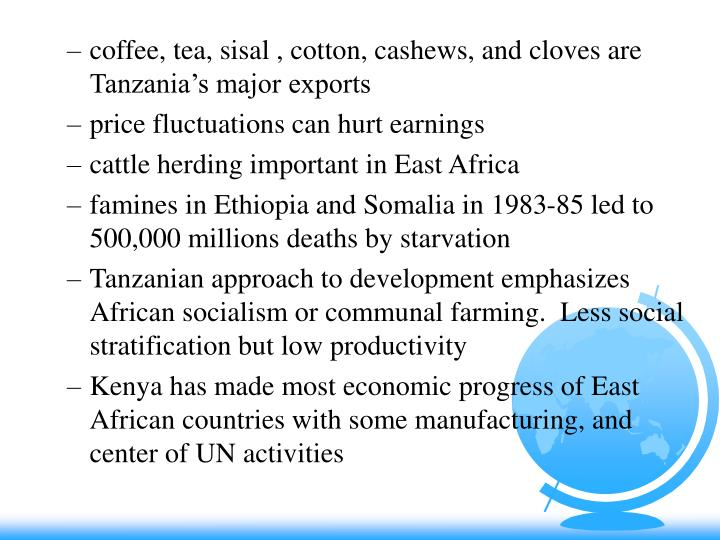 coffee, tea, sisal , cotton, cashews, and cloves are Tanzania's major exports