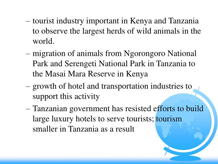 tourist industry important in Kenya and Tanzania to observe the largest herds of wild animals in the world.