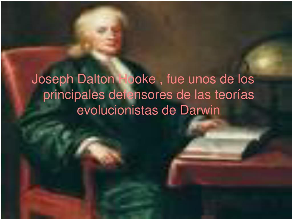 Joseph Dalton Hooke , fue unos de los principales defensores de las teorías evolucionistas de Darwin