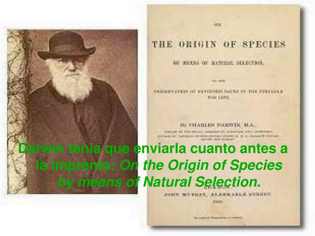 Darwin tenia que enviarla cuanto antes a la imprenta: