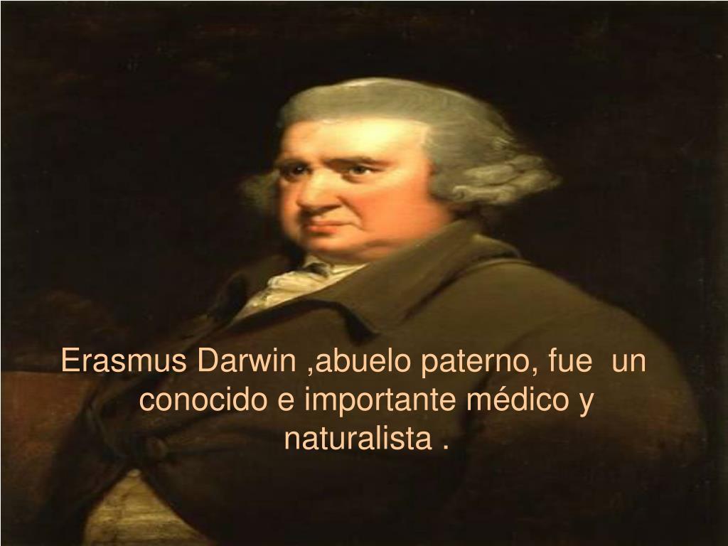 Erasmus Darwin ,abuelo paterno, fue  un  conocido e importante médico y naturalista .