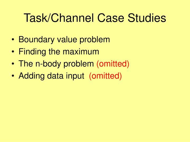 Task/Channel Case Studies