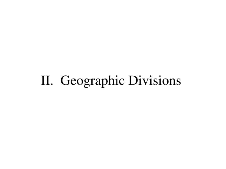 II.  Geographic Divisions