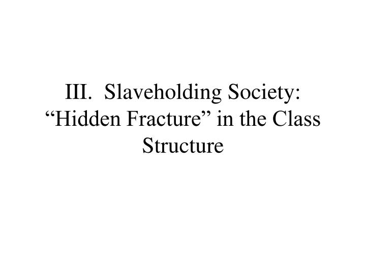"""III.  Slaveholding Society: """"Hidden Fracture"""" in the Class Structure"""