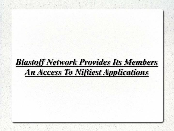 Blastoff network provides its members an access to niftiest applications