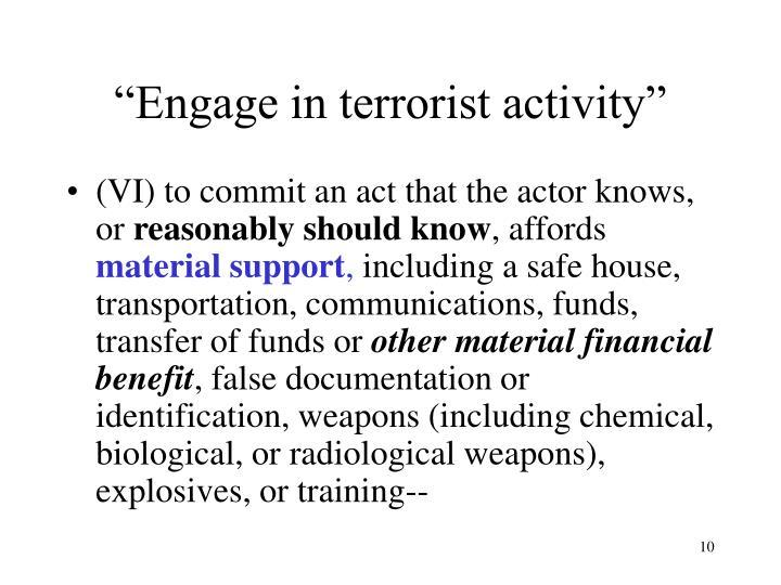 """Engage in terrorist activity"""