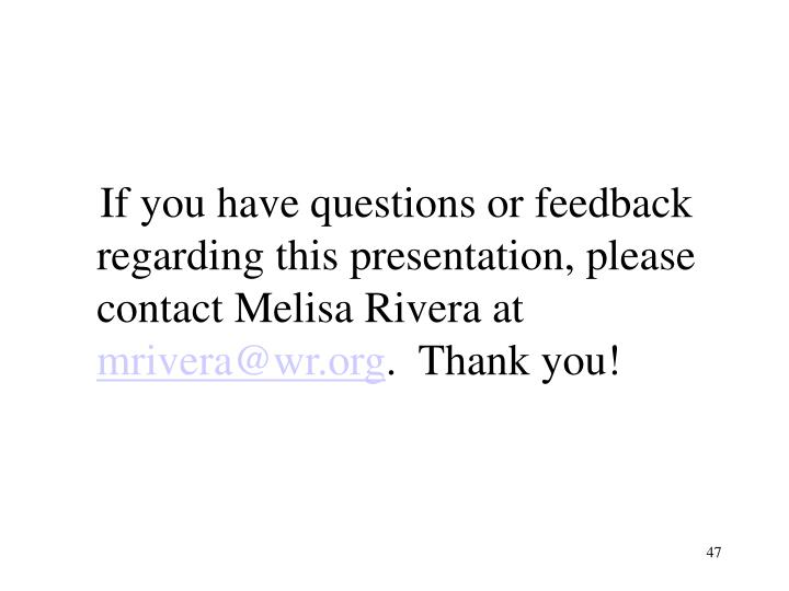 If you have questions or feedback regarding this presentation, please contact Melisa Rivera at
