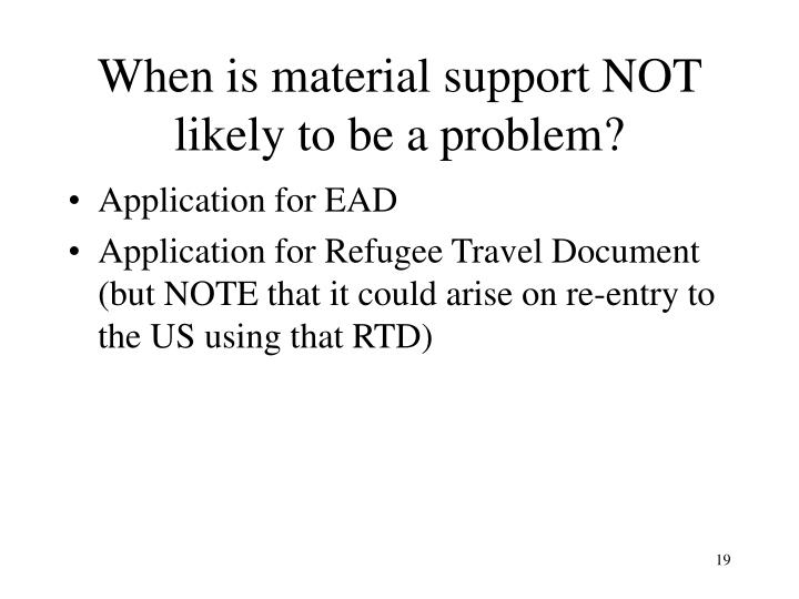 When is material support NOT likely to be a problem?
