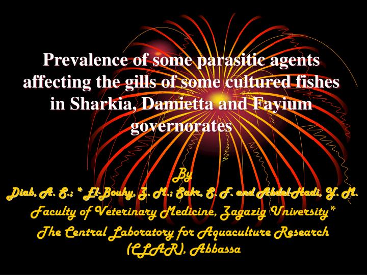 Prevalence of some parasitic agents affecting the gills of some cultured fishes in Sharkia, Damietta...