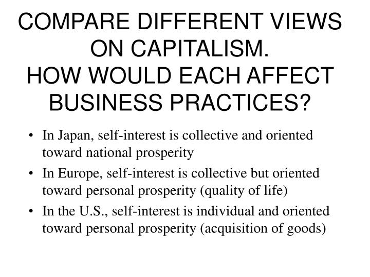 Compare different views on capitalism how would each affect business practices