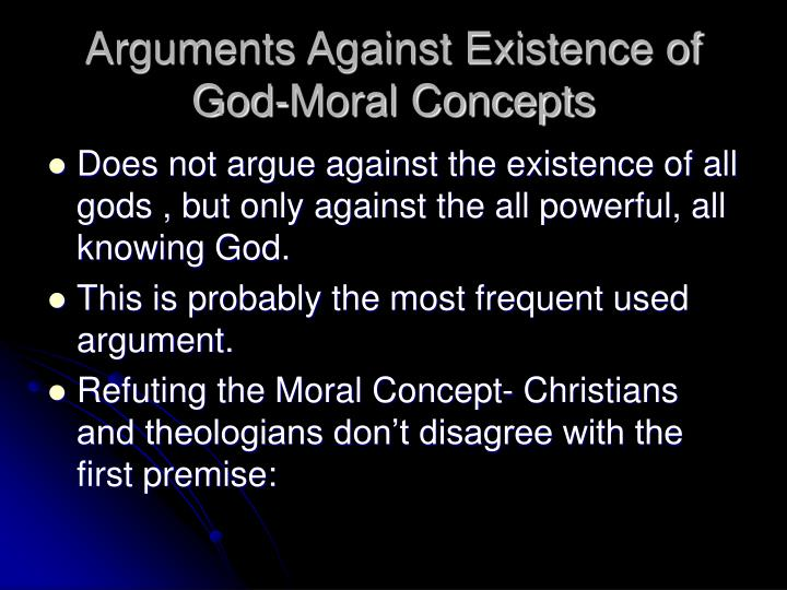 the existence of evil as an argument against the existence of god He addresses everything from the ontological argument to the fine-tuning argument, demolishing all of the main arguments for god's existence moreover, he argues that the kind of omnipotence and omniscience that theists ascribe to god is incoherent, and defends both evidential and logical arguments from evil against the existence of god.
