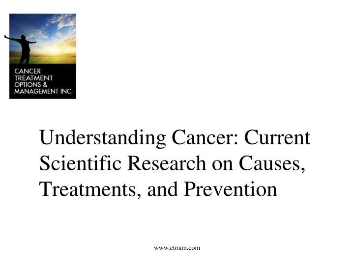 Understanding cancer current scientific research on causes treatments and prevention