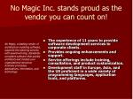 no magic inc stands proud as the vendor you can count on