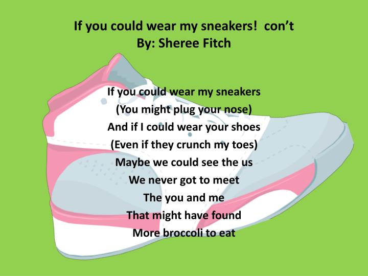 If you could wear my sneakers!  con't