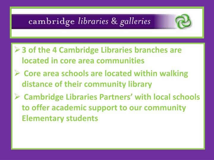 3 of the 4 Cambridge Libraries branches are located in core area communities