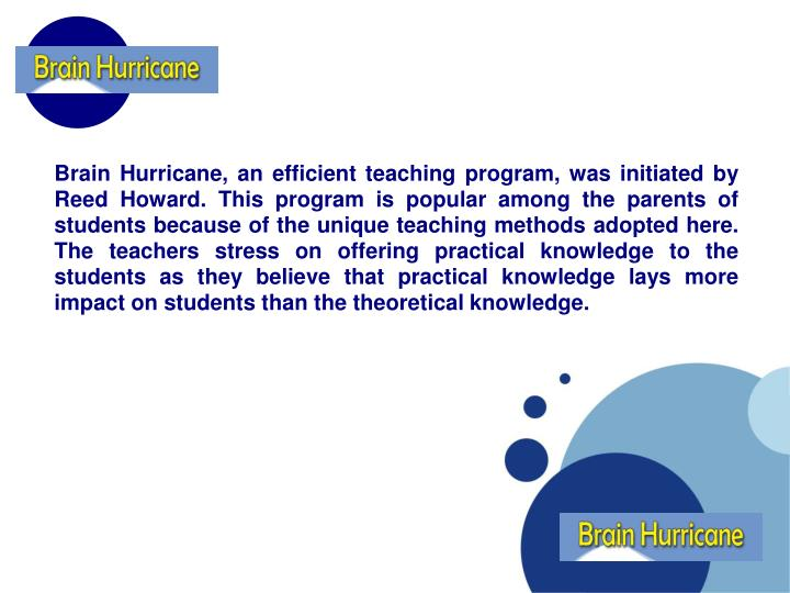 Brain Hurricane, an efficient teaching program, was initiated by Reed Howard. This program is popula...