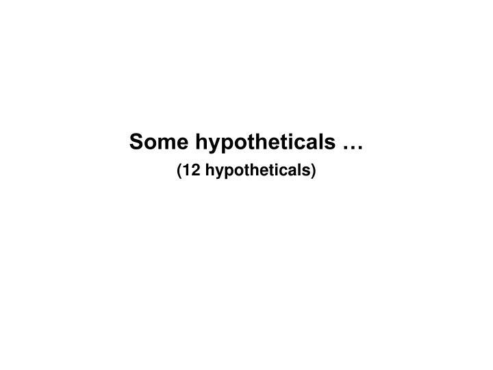 Some hypotheticals …