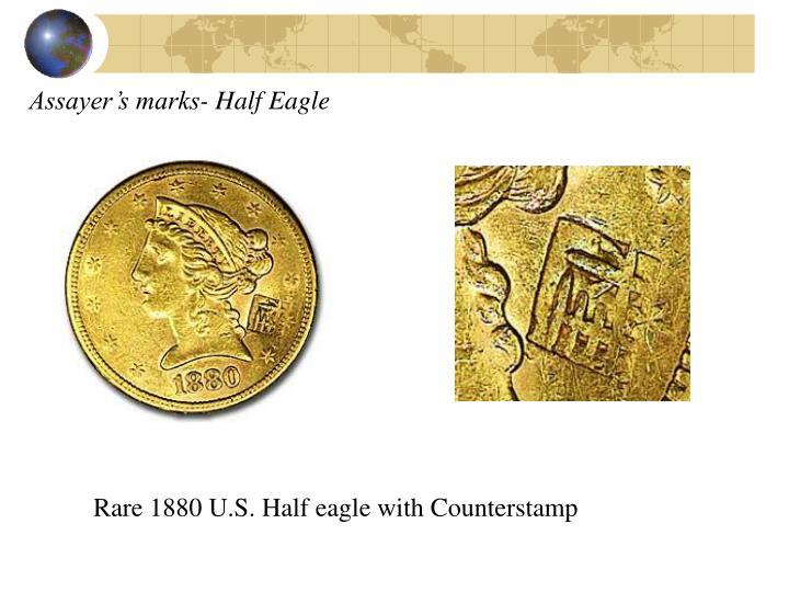 Assayer's marks- Half Eagle