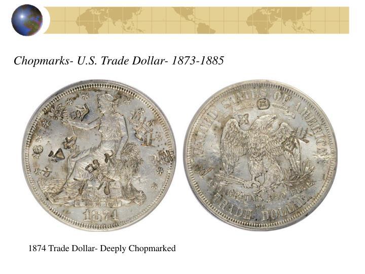 Chopmarks- U.S. Trade Dollar- 1873-1885