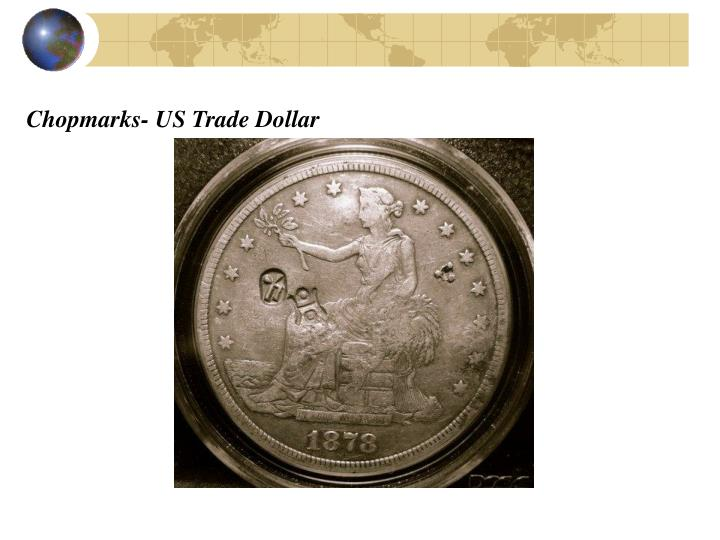 Chopmarks- US Trade Dollar