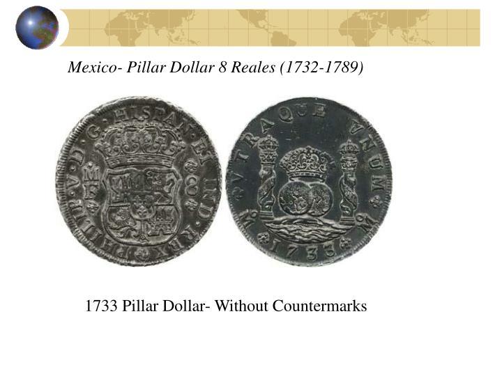Mexico- Pillar Dollar 8 Reales (1732-1789)