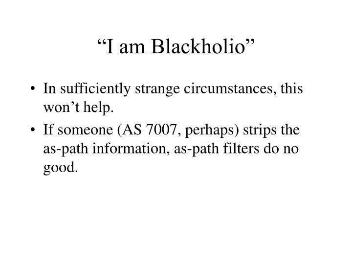 """""""I am Blackholio"""""""