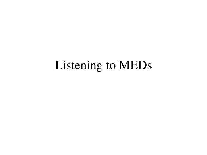 Listening to MEDs