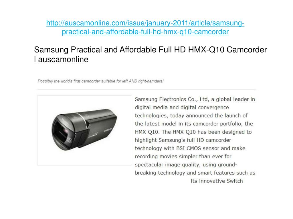 http://auscamonline.com/issue/january-2011/article/samsung-practical-and-affordable-full-hd-hmx-q10-camcorder