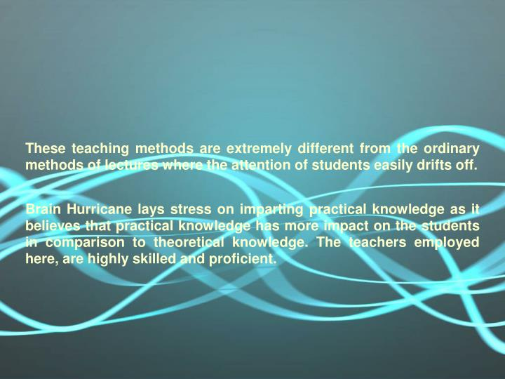 These teaching methods are extremely different from the ordinary methods of lectures where the atten...