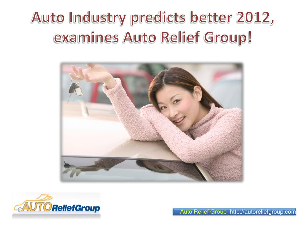 Auto Industry predicts better 2012, examines Auto Relief Group!