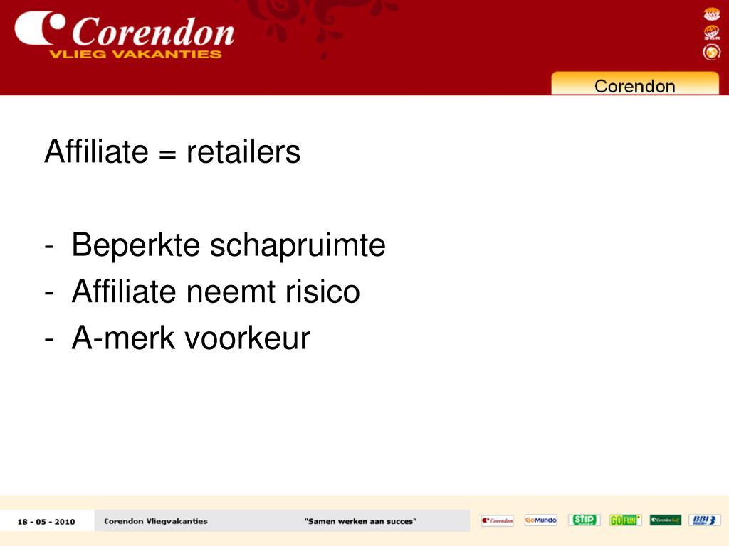 Affiliate = retailers