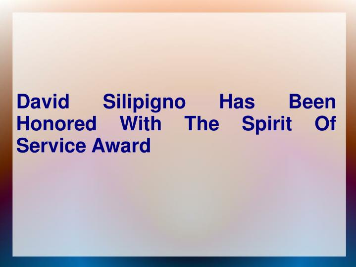 David silipigno has been honored with the spirit of service award